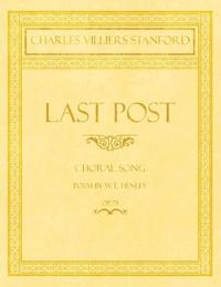Last Post - Choral Song - Poem by W. E. Henley - Op.75 by Charles Villiers Stanford