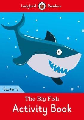 The Big Fish Activity Book - Ladybird Readers Starter Level 12 by Ladybird