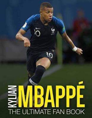 Kylian Mbappe: The Ultimate Fan Book by Iain Spragg