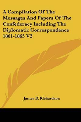 A Compilation of the Messages and Papers of the Confederacy Including the Diplomatic Correspondence 1861-1865 V2 image