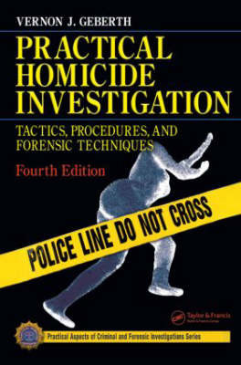 Practical Homicide Investigation: Tactics, Procedures, and Forensic Techniques by Vernon J. Geberth