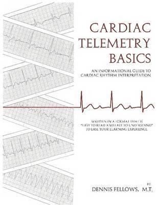 Cardiac Telemetry Basics by Dennis Fellows