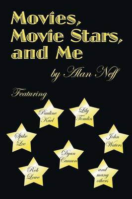 Movies, Movie Stars, and Me by Alan Neff