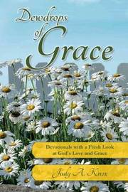 Dewdrops of Grace: Devotionals with a Fresh Look at God's Love and Grace by Judy a Knox image