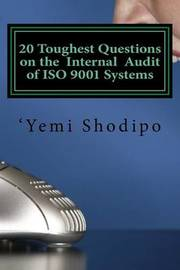 20 Toughest Questions on the Internal Audit of ISO 9001 Systems by Yemi Shodipo
