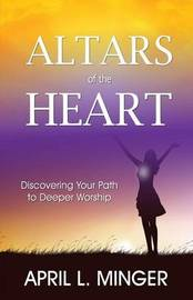 Altars of the Heart by April L Minger