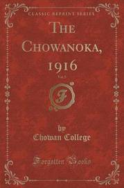 The Chowanoka, 1916, Vol. 5 (Classic Reprint) by Chowan College
