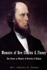 Memoirs of REV. Charles G. Finney Also Known as Memoirs of Revivals of Religion by Rev Charles G Finney image