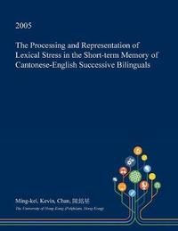 The Processing and Representation of Lexical Stress in the Short-Term Memory of Cantonese-English Successive Bilinguals by Ming-Kei Kevin Chan image