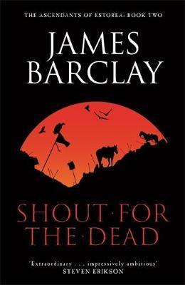 A Shout for the Dead: The Ascendants of Estorea Book 2 by James Barclay