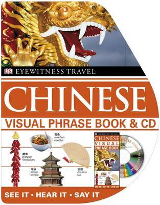 Chinese Visual Phrase Book and CD: See it / Hear it / Say it by DK
