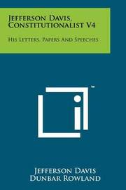 Jefferson Davis, Constitutionalist V4: His Letters, Papers and Speeches by Jefferson Davis