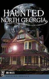 Haunted North Georgia by Jim Miles