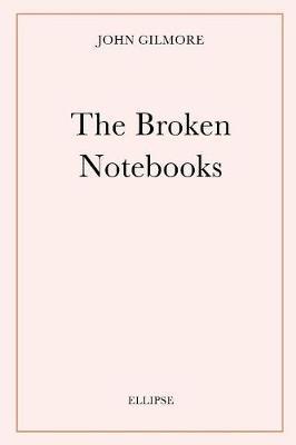 The Broken Notebooks by John Gilmore image