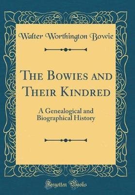 The Bowies and Their Kindred by Walter Worthington Bowie