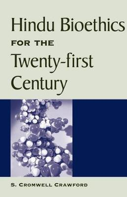 Hindu Bioethics for the Twenty-first Century by S.Cromwell Crawford