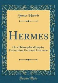 Hermes, or a Philosophical Inquiry Concerning Universal Grammar (Classic Reprint) by James Harris image
