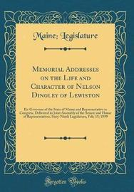 Memorial Addresses on the Life and Character of Nelson Dingley of Lewiston by Maine Legislature image