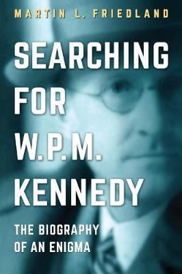 Searching for W.P.M. Kennedy by Martin L. Friedland