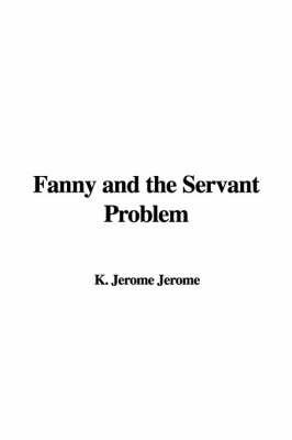 Fanny and the Servant Problem by K. Jerome Jerome image