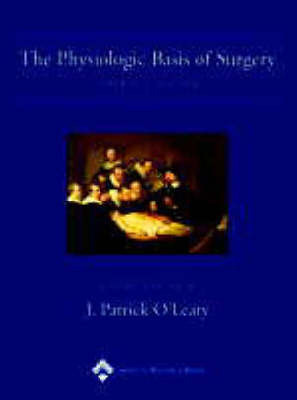The Physiologic Basis of Surgery by J.Patrick O'Leary