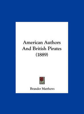 American Authors and British Pirates (1889) by Brander Matthews