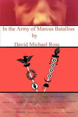 In the Army of Marcus Batallius by David M Ross