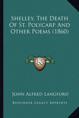 Shelley, the Death of St. Polycarp and Other Poems (1860) by John Alfred Langford image