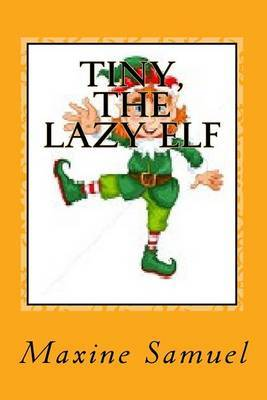 Tiny, the Lazy Elf by Maxine Samuel