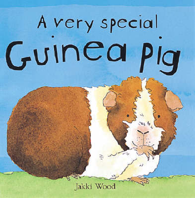 A Very Special Guinea Pig by Jakki Wood
