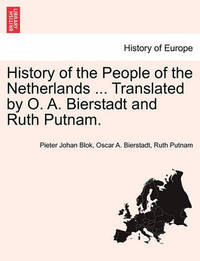 History of the People of the Netherlands ... Translated by O. A. Bierstadt and Ruth Putnam. Part I by Pieter Johan Blok