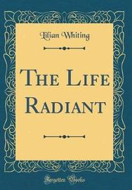 The Life Radiant (Classic Reprint) by Lilian Whiting image