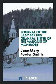 Journal of the Lady Beatrix Graham, Sister of the Marquis of Montrose by Jane Mary Fowler Smith image