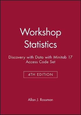 Workshop Statistics: Discovery with Data, 4e with Minitab 17 Access Code Set by Allan J. Rossman