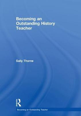 Becoming an Outstanding History Teacher by Sally Thorne image