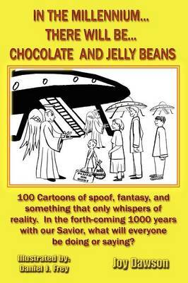 In The Millennium...There Will Be...Chocolate And Jelly Beans by Joy Dawson image