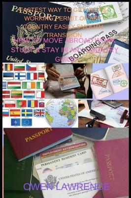 Fastest Way to Get Visa & Working Permit of Any Country Easily Smooth Transition by Owen Lawrence