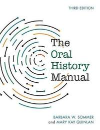 The Oral History Manual by Barbara W Sommer