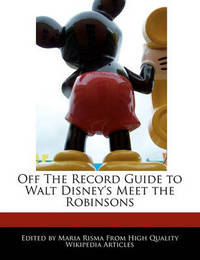 Off the Record Guide to Walt Disney's Meet the Robinsons by Maria Risma