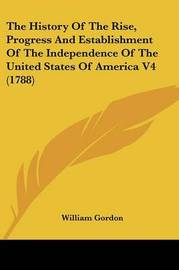 The History of the Rise, Progress and Establishment of the Independence of the United States of America V4 (1788) by William Gordon image