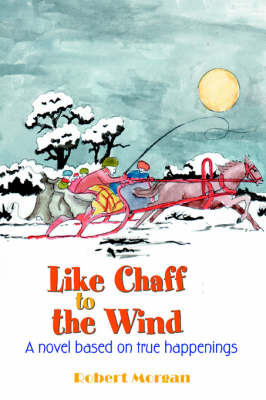 Like Chaff to the Wind by Col Robert Morgan, USAF, Retired