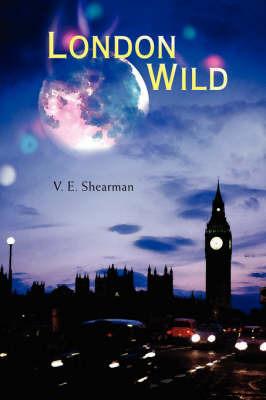 London Wild by V.E. Shearman