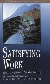 Satisfying Work: Christian Living from Nine to Five by R.Paul Stevens