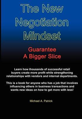 The New Negotiation Mindset by Michael A. Patrick