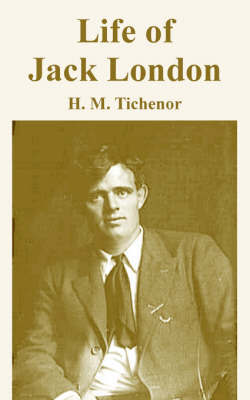 Life of Jack London by H. M. Tichenor image