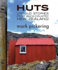 Huts: Untold Stories from Back-country New Zealand by Mark Pickering