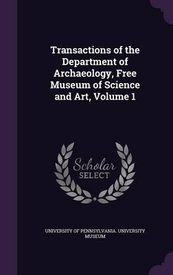 Transactions of the Department of Archaeology, Free Museum of Science and Art, Volume 1
