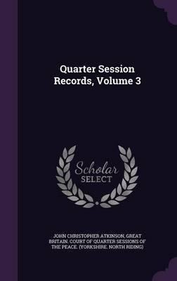 Quarter Session Records, Volume 3 by John Christopher Atkinson image