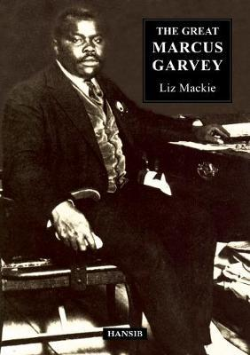 The Great Marcus Garvey by Liz Mackie