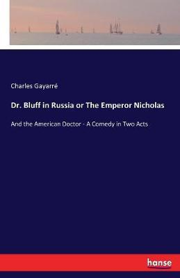 Dr. Bluff in Russia or the Emperor Nicholas by Charles Gayarre image